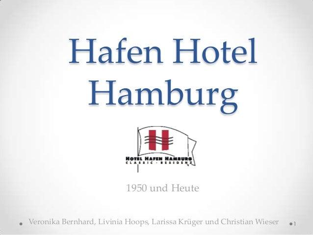 Hafen Hotel           Hamburg                          1950 und HeuteVeronika Bernhard, Livinia Hoops, Larissa Krüger und ...