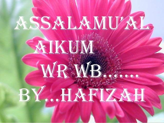 AssAlAmu'Al aikum Wr Wb……. By…hafizah