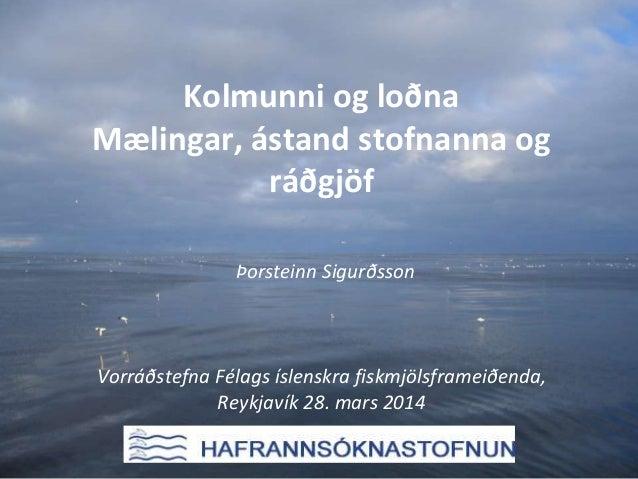 Kolmunni og loðna Mælingar, ástand stofnanna og ráðgjöf Þorsteinn Sigurðsson Vorráðstefna Félags íslenskra fiskmjölsframei...
