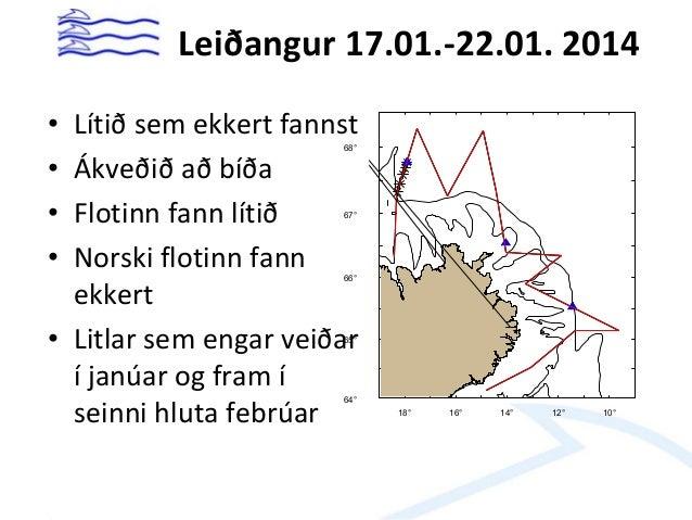 Leiðangur 14.02.-19.02. 2014 N Age W 2 3 4 Numbers Biomass Total N* 10 -6 145.9 12840.9 1605.1 14592.0 Total B (t) 2090 29...