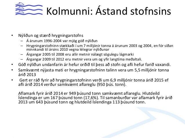 Kolmunni: Ástand stofnsins • Nýliðun og stærð hrygningarstofns – Á árunum 1996-2004 var mjög góð nýliðun – Hrygningarstofn...