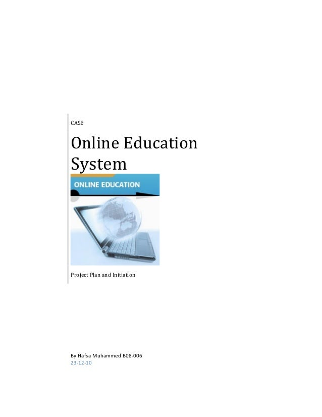 CASE Online Education System Project Plan and Initiation By Hafsa Muhammed B08-006 23-12-10
