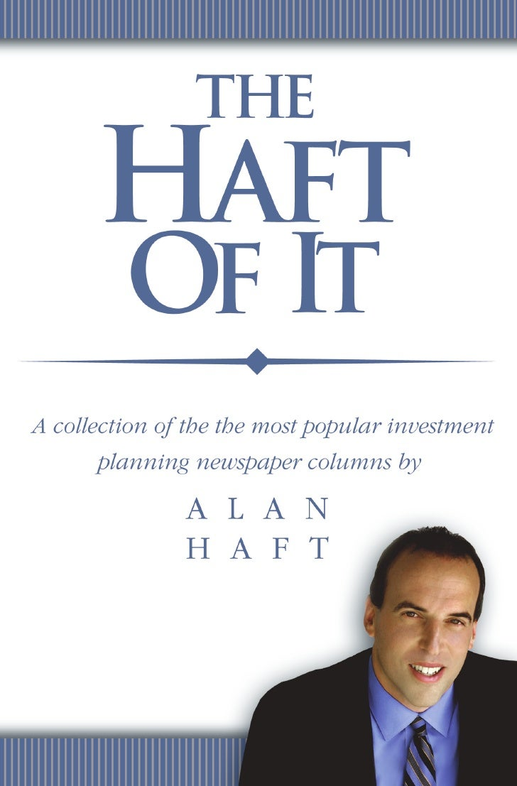 THE HAFT         OF IT     A collection of the most popular      financial planning newspaper                columns by 	 ...
