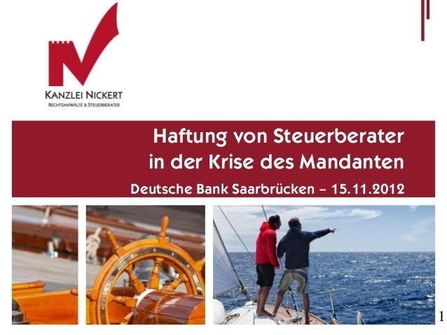 Haftung von Steuerberater  in der Krise des MandantenDeutsche Bank Saarbrücken – 15.11.2012                               ...