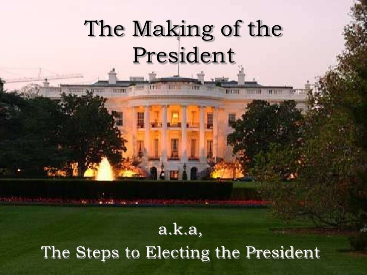 The Making of the President<br />a.k.a, <br />The Steps to Electing the President<br />
