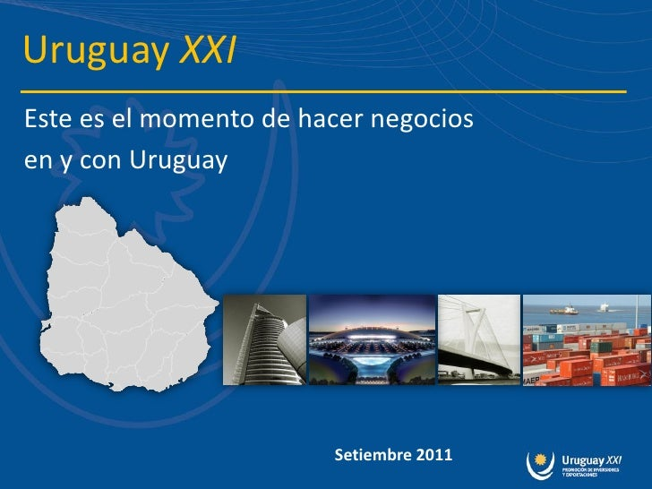 Uruguay XXIEste es el momento de hacer negociosen y con Uruguay                        Setiembre 2011