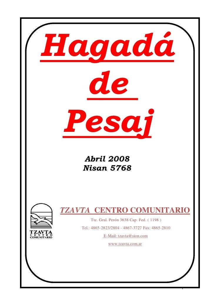 Hagadá  de Pesaj    Abril 2008    Nisan 5768TZAVTA CENTRO COMUNITARIO        Tte. Gral. Perón 3638 Cap. Fed. ( 1198 )    T...