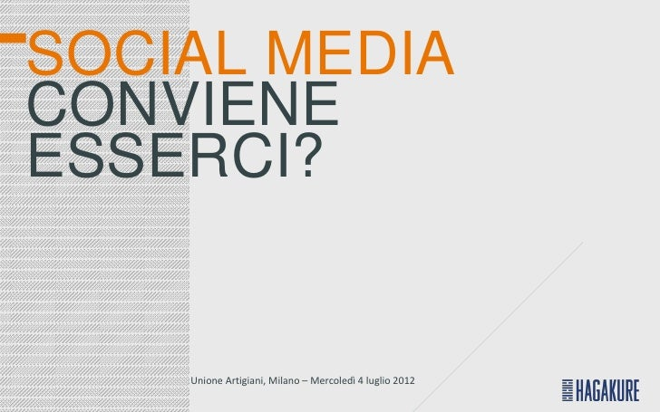 SOCIAL MEDIACONVIENEESSERCI?    Unione Artigiani, Milano – Mercoledì 4 luglio 2012
