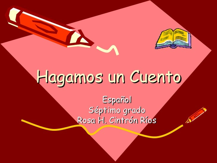 Hagamos un Cuento Español Séptimo grado Rosa H. Cintrón Ríos