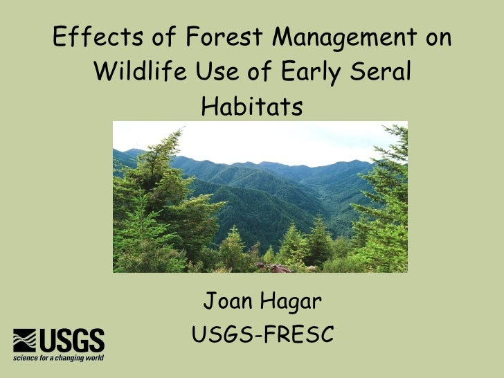 Effects of Forest Management on Wildlife Use of Early Seral Habitats Joan Hagar USGS-FRESC