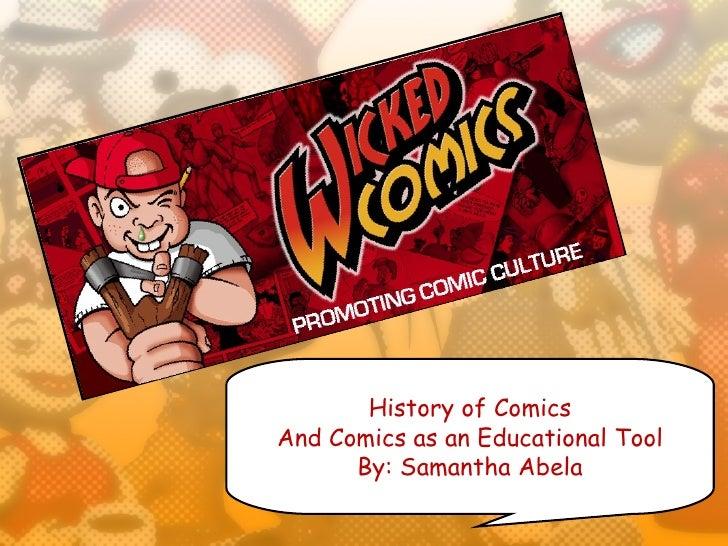 History of ComicsAnd Comics as an Educational Tool      By: Samantha Abela