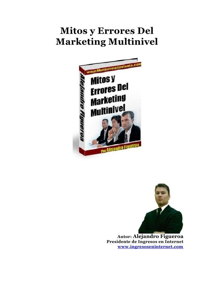 Mitos y Errores DelMarketing Multinivel              Autor: Alejandro Figueroa         Presidente de Ingresos en Internet ...
