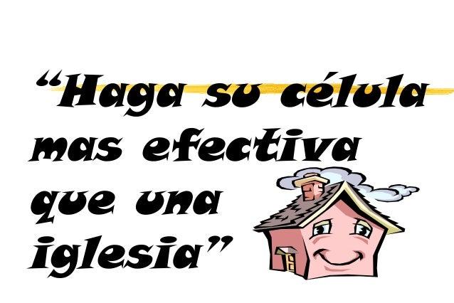 """""""Haga su célula mas efectiva que una iglesia"""""""