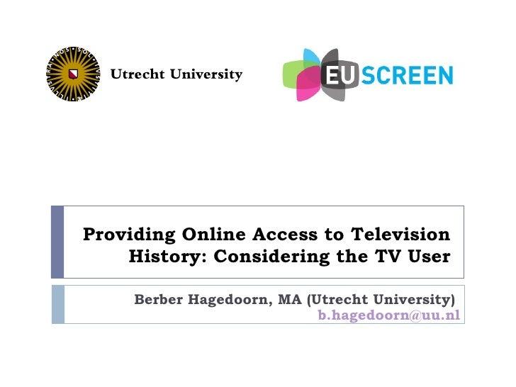 Providing Online Access to Television    History: Considering the TV User     Berber Hagedoorn, MA (Utrecht University)   ...
