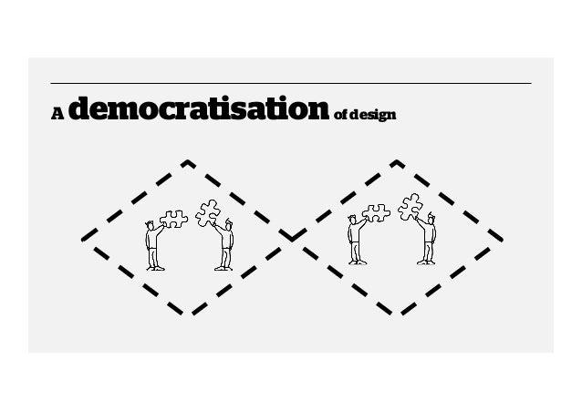 A  democratisation of design