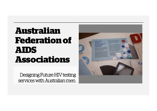 Australian Federation of AIDS Associations Designing Future HIV testing services with Australian men.