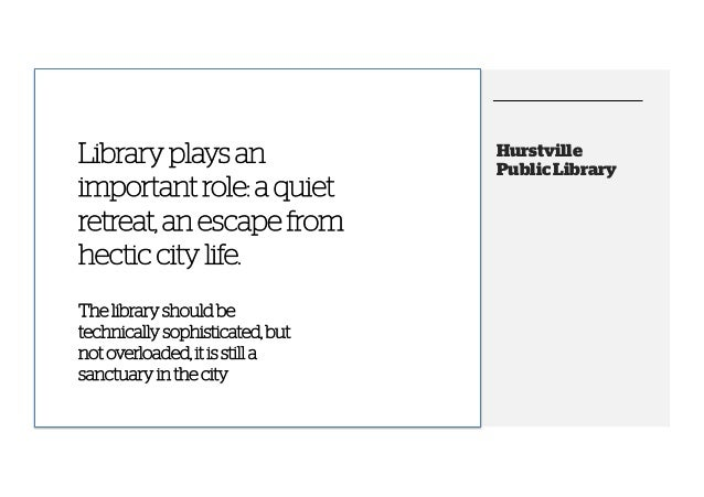 Library plays an important role: a quiet retreat, be technically sophisticated, The library shouldan escape from but not o...