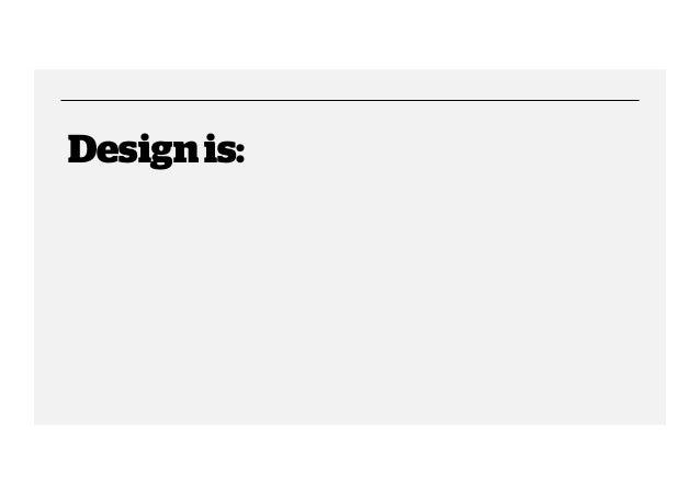 Design is: