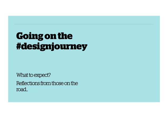 Going on the #designjourney What to expect? Reflections from those on the road…