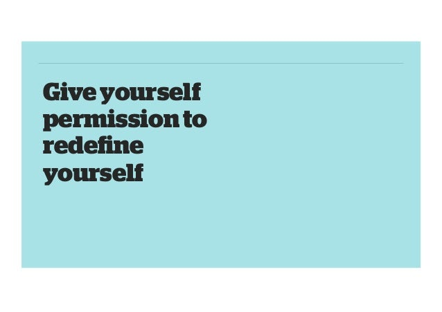 Give yourself permission to redefine yourself