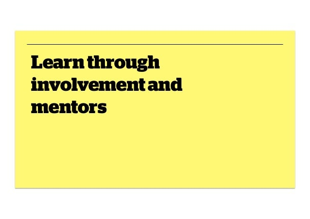 Learn through involvement and mentors