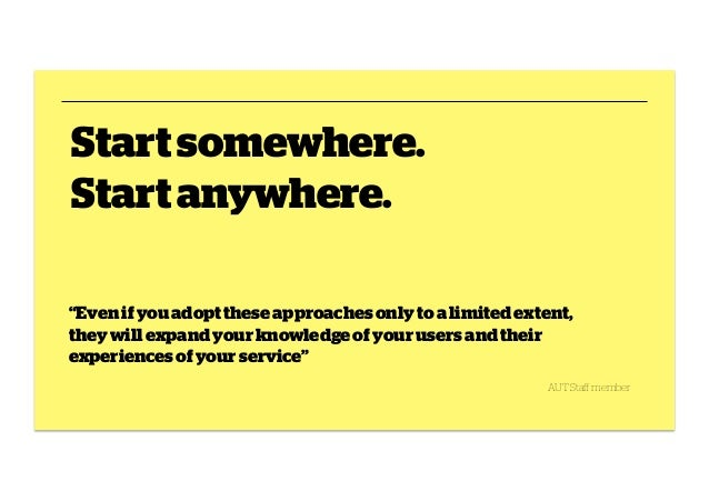 """Start somewhere. Start anywhere. """"Even if you adopt these approaches only to a limited extent, they will expand your knowl..."""
