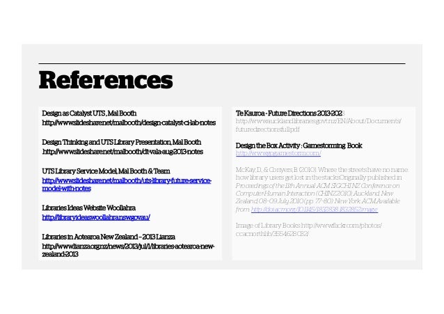 References Design as Catalyst UTS , Mal Booth http://www.slideshare.net/malbooth/design-catalyst-ci-lab-notes Design Think...