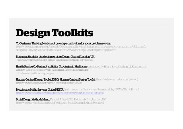 Design Toolkits Co-Designing Thriving Solutions: A prototype curriculum for social problem solving http://www.tacsi.org.au...
