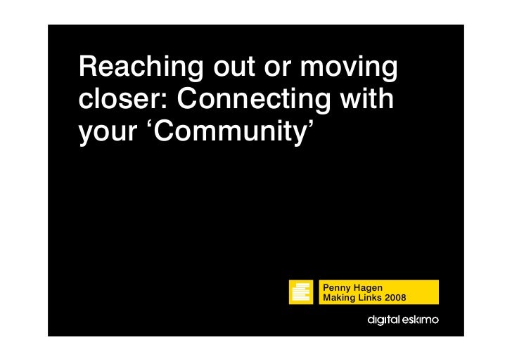 Reaching out or moving closer: Connecting with your 'Community'                      Penny Hagen                  Making L...