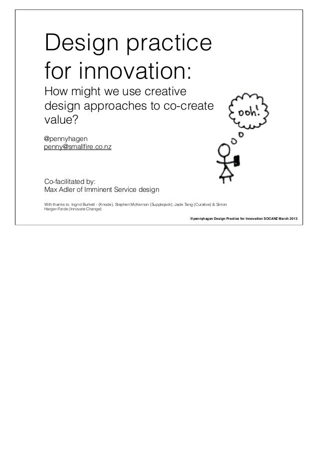 Design practicefor innovation:How might we use creativedesign approaches to co-createvalue?@pennyhagenpenny@smallfire.co.nz...