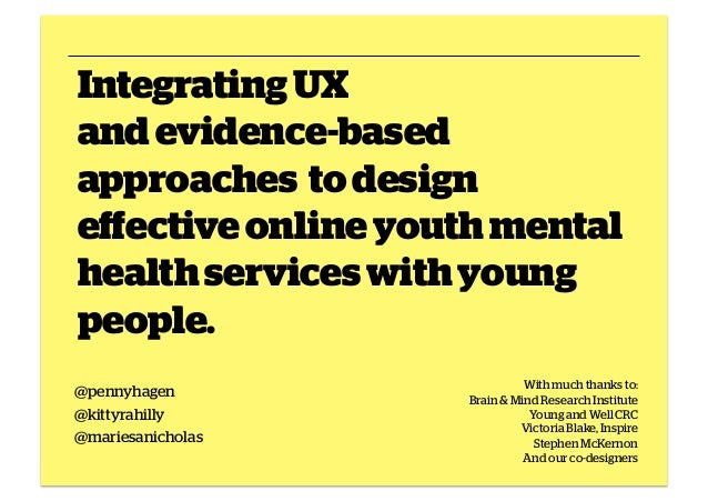 Integrating UX and evidence-based approaches to design effective online youth mental health services with young people. @p...