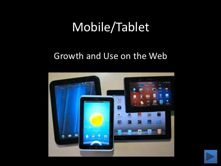 Mobile/Tablet<br />Growth and Use on the Web<br />