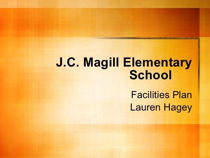 J.C. Magill Elementary School Facilities Plan Lauren Hagey