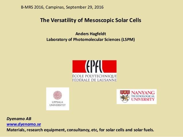B-MRS 2016, Campinas, September 29, 2016 The Versatility of Mesoscopic Solar Cells Anders Hagfeldt Laboratory of Photomole...