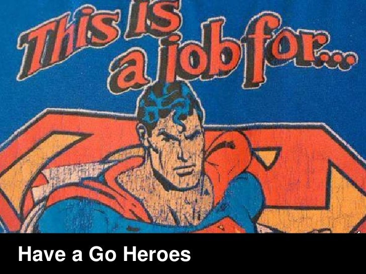 Have a Go Heroes Have A Go Heroesents