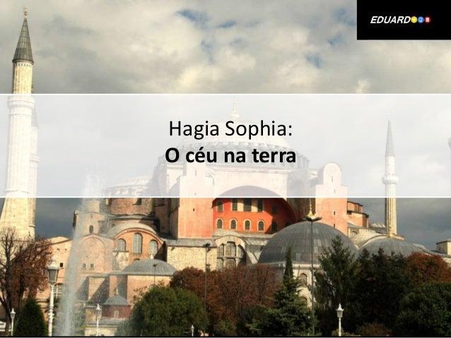 Hagia Sophia: O céu na terra