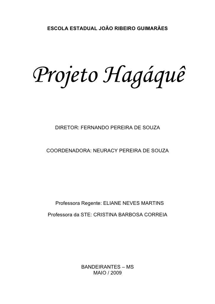 ESCOLA ESTADUAL JOÃO RIBEIRO GUIMARÃES     Projeto Hagáquê    DIRETOR: FERNANDO PEREIRA DE SOUZA     COORDENADORA: NEURACY...