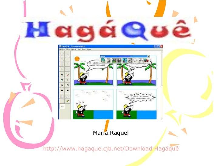 Mariá Raquelhttp://www.hagaque.cjb.net/Download Hagáquê