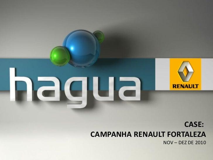 OPERAÇÃO FORTALEZA                     CASE:CAMPANHA RENAULT FORTALEZA                  NOV – DEZ DE 2010