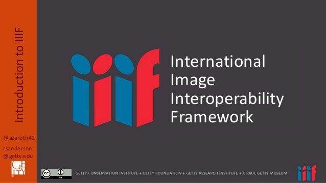 @azaroth42 rsanderson @getty.edu IntroductiontoIIIF International Image Interoperability Framework