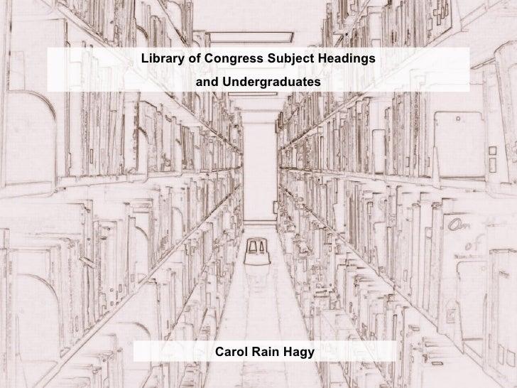 Library of Congress Subject Headings and Undergraduates Carol Rain Hagy