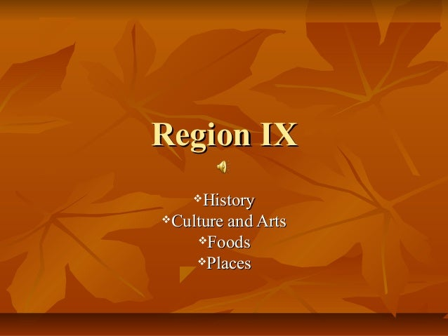 Region IX    HistoryCulture and Arts    Foods    Places