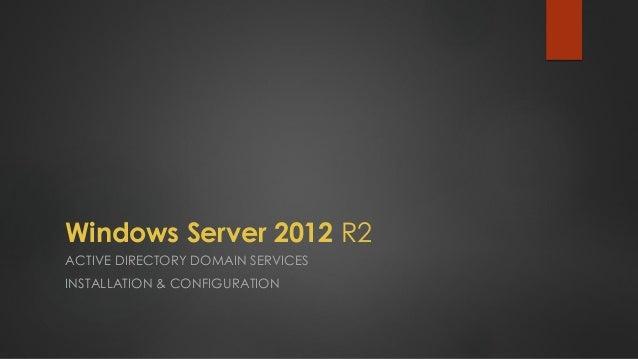 Windows Server 2012R2  ACTIVE DIRECTORY DOMAIN SERVICES  INSTALLATION & CONFIGURATION