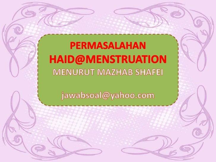 PERMASALAHAN HAID@MENSTRUATION MENURUT MAZHAB SHAFEI<br />jawabsoal@yahoo.com<br />