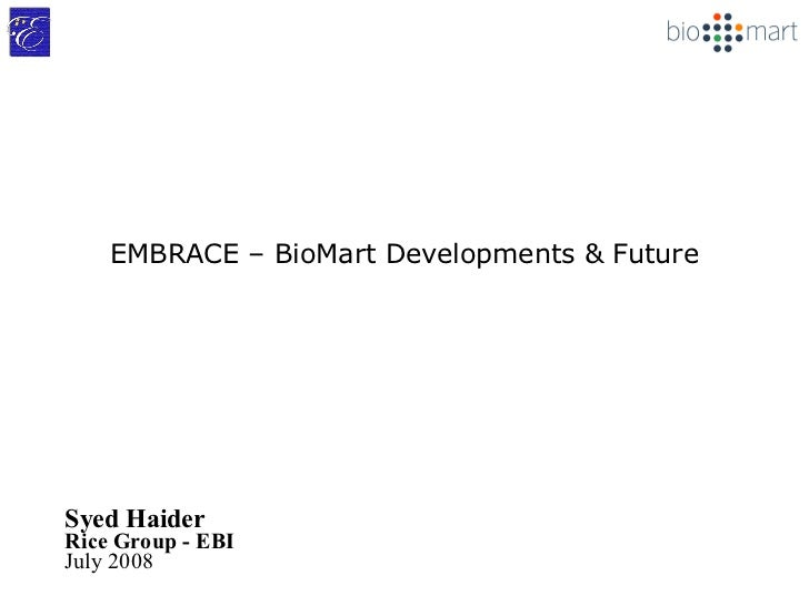 EMBRACE – BioMart Developments & Future Syed Haider Rice Group - EBI July 2008