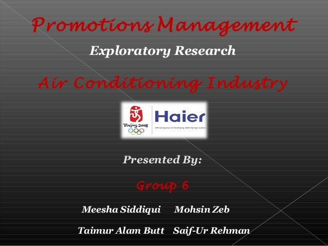 Promotions Management Exploratory Research Air Conditioning Industry Presented By: Group 6 Meesha Siddiqui Mohsin Zeb Taim...