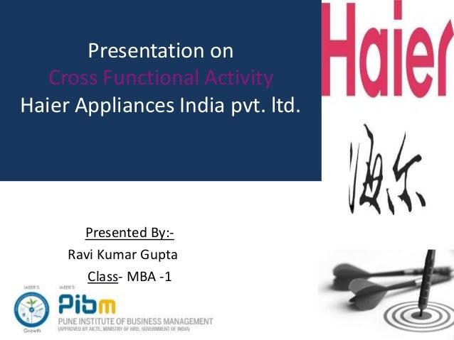 Presentation on Cross Functional Activity Haier Appliances India pvt. ltd. Presented By:- Ravi Kumar Gupta Class- MBA -1