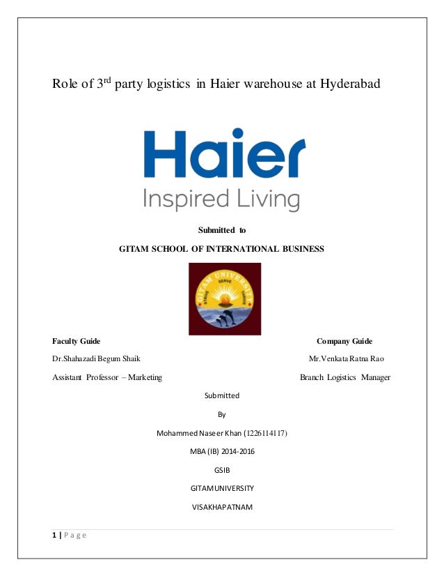1 | P a g e Role of 3rd party logistics in Haier warehouse at Hyderabad Submitted to GITAM SCHOOL OF INTERNATIONAL BUSINES...