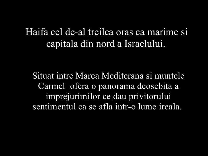 Haifa cel de-al treilea oras ca marime si capitala din nord a Israelului.   Situat intre Marea Mediterana si muntele Carme...