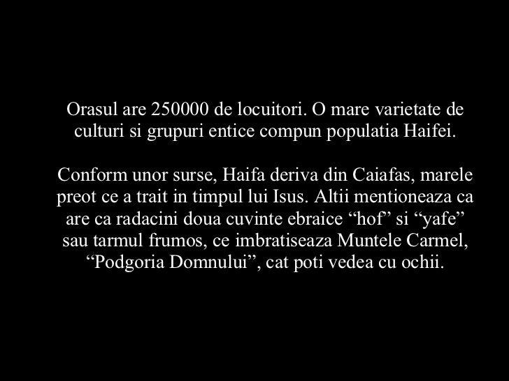 Orasul are 250000 de locuitori. O mare varietate de culturi si grupuri entice compun populatia Haifei. Conform unor surse,...